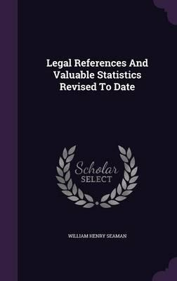 Legal References and Valuable Statistics Revised to Date