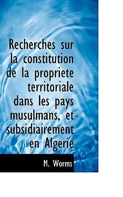 Recherches Sur La Constitution de La Propri T Territoriale Dans Les Pays Musulmans, Et Subsidiairem