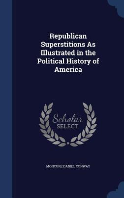 Republican Superstitions as Illustrated in the Political History of America