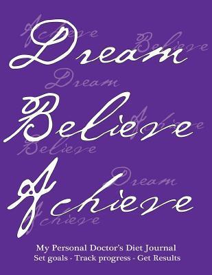 My Personal Doctor's Diet Journal, Set Goals, Track Progress, Get Results