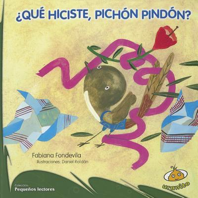Que hiciste, pichon pindon? / What Did You Do, Pindon the Pigeon?