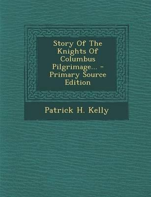 Story of the Knights of Columbus Pilgrimage... - Primary Source Edition