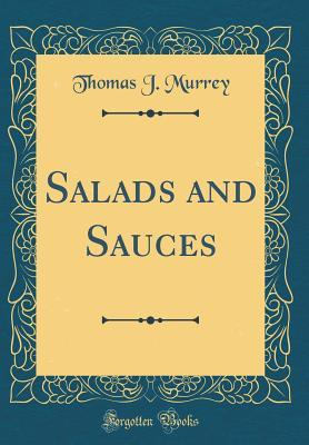 Salads and Sauces (Classic Reprint)