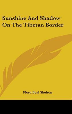 Sunshine and Shadow on the Tibetan Border