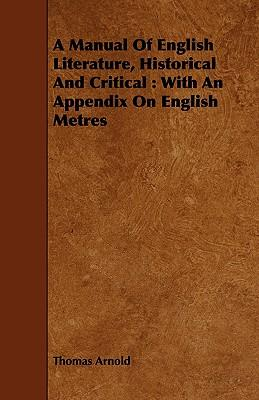 A Manual of English Literature, Historical and Critical With an Appendix on English Metres