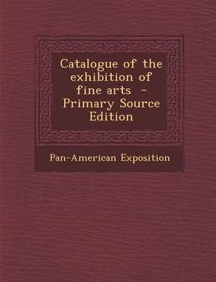 Catalogue of the Exhibition of Fine Arts - Primary Source Edition