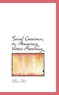 Social Conscience; Or, Homocracy Versus Monocracy