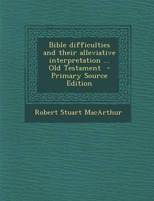 Bible Difficulties and Their Alleviative Interpretation ... Old Testament - Primary Source Edition