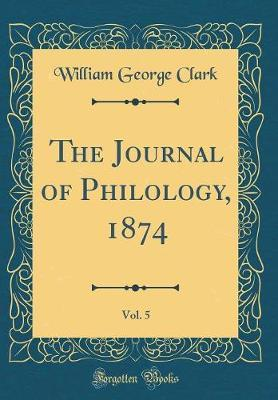 The Journal of Philology, 1874, Vol. 5 (Classic Reprint)
