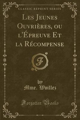 Les Jeunes Ouvrières, ou l'Épreuve Et la Récompense (Classic Reprint)