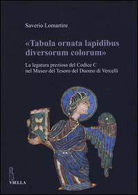 «Tabula ornata lapidibus diversorum colorum». La legatura preziosa del Codice C nel Museo del Tesoro del Duomo di Vercelli