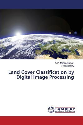 Land Cover Classification by Digital Image Processing