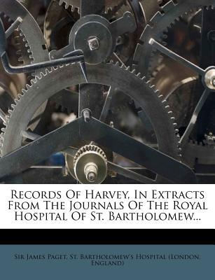Records of Harvey, in Extracts from the Journals of the Royal Hospital of St. Bartholomew.