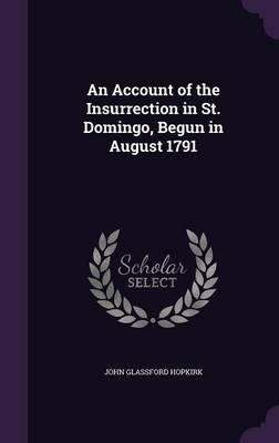 An Account of the Insurrection in St. Domingo, Begun in August 1791