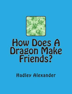 How Does a Dragon Make Friends?
