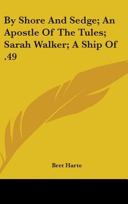 By Shore and Sedge; An Apostle of the Tules; Sarah Walker; A Ship of .49