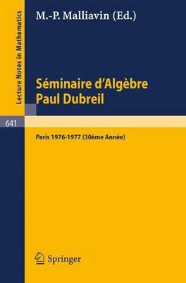 Séminaire D'algèbre Paul Dubreil/ Paul Dubreuil Algebra Seminar