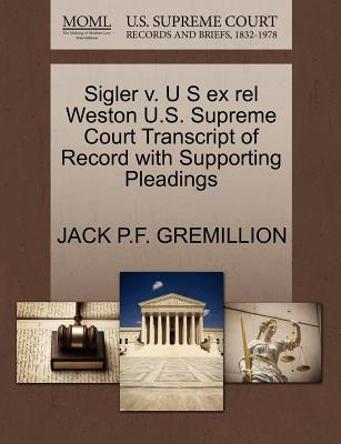 Sigler V. U S Ex Rel Weston U.S. Supreme Court Transcript of Record with Supporting Pleadings
