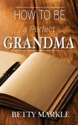 How to Be a Perfect Grandma