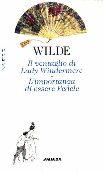 Il ventaglio di Lady Windermere - L'importanza di essere Fedele