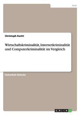 Wirtschaftskriminalität, Internetkriminalität und Computerkriminalität im Vergleich