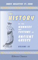 The History of the Manners and Customs of Ancient Greece. Volume 3