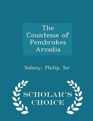 The Countesse of Pembrokes Arcadia - Scholar's Choice Edition