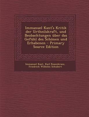 Immanuel Kant's Kritik Der Urtheilskraft, Und Beobachtungen Uber Das Gefuhl Des Schonen Und Erhabenen