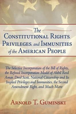 The Constitutional Rights, Privileges, and Immunities of the American People