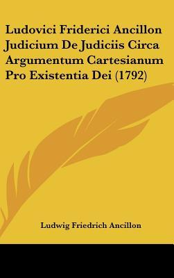 Ludovici Friderici Ancillon Judicium de Judiciis Circa Argumentum Cartesianum Pro Existentia Dei (1792)