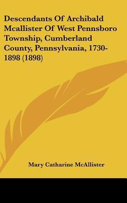 Descendants of Archibald McAllister of West Pennsboro Township, Cumberland County, Pennsylvania, 1730-1898 (1898)