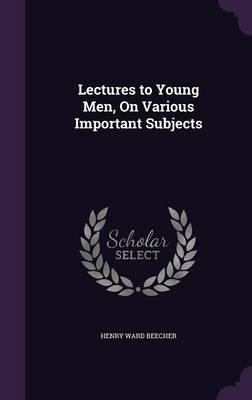 Lectures to Young Men, on Various Important Subjects