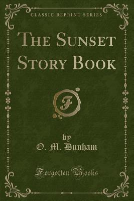 The Sunset Story Book (Classic Reprint)