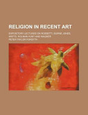 Religion in Recent Art; Expository Lectures on Rossetti, Burne Jones, Watts, Holman Hunt and Wagner