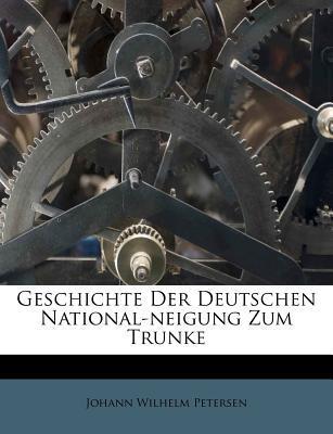 Geschichte Der Deutschen National-Neigung Zum Trunke