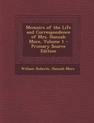 Memoirs of the Life and Correspondence of Mrs. Hannah More, Volume 1 - Primary Source Edition
