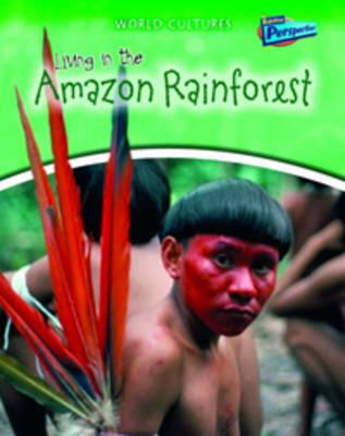 Living in the Amazon Rainforest (World Cultures)
