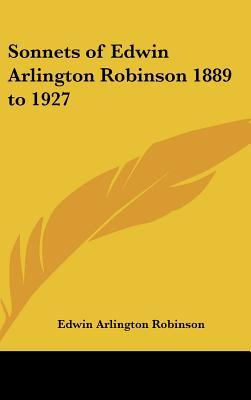 Sonnets of Edwin Arlington Robinson 1889 to 1927