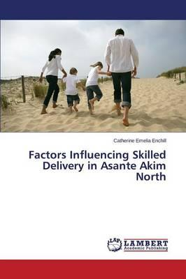 Factors Influencing Skilled Delivery in Asante Akim North