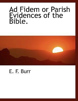 Ad Fidem or Parish Evidences of the Bible.