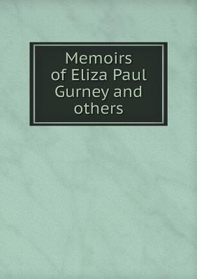 Memoirs of Eliza Paul Gurney and Others