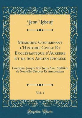Mémoires Concernant l'Histoire Civile Et Ecclésiastique d'Auxerre Et de Son Ancien Diocèse, Vol. 1