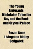 The Young Emigrants; Madelaine Tube; The Boy and the Book; And Crystal Palace