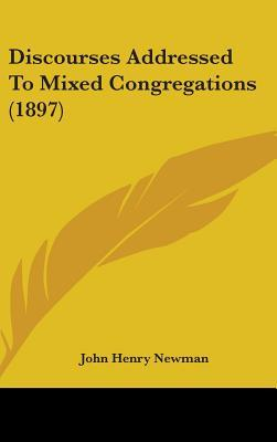 Discourses Addressed to Mixed Congregations (1897)