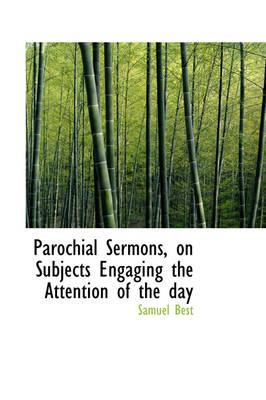 Parochial Sermons, on Subjects Engaging the Attention of the Day