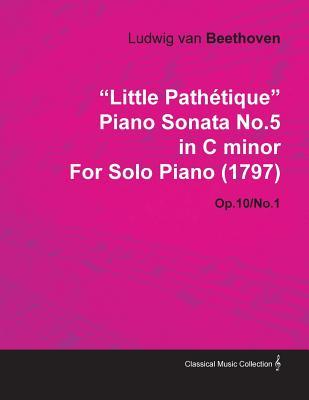 Little Path Tique Piano Sonata No.5 in C Minor by Ludwig Van Beethoven for Solo Piano (1797) Op.10/No.1