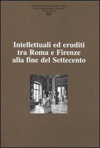 Ricerche di storia dell'arte / Intellettuali ed eruditi tra Roma e Firenze alla fine del Settecento