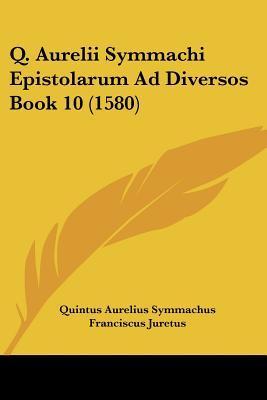 Q. Aurelii Symmachi Epistolarum Ad Diversos Book 10 (1580)