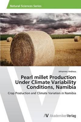 Pearl millet Production Under Climate Variability Conditions, Namibia