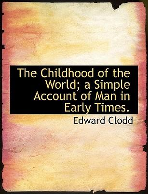 The Childhood of the World; A Simple Account of Man in Early Times